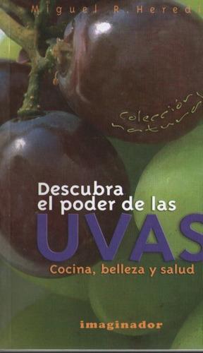 miguel heredia - descubra el poder las uvas cocina belleza
