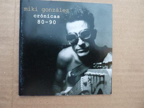 miki gonzalez cd dvd cronicas 80 - 90 vamos a tocache lola!!