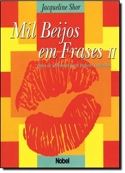 Mil Beijos Em Frases Ii Gotas De Sabedoria De Shor Jacqueli
