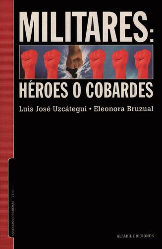 militares: heroes o cobardes l. j. uzcategui y e. bruzual