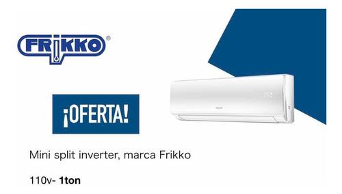 minisplit inverter marca frikko 110v 1ton