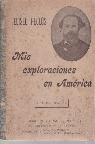 mis exploraciones en américa - eliseo reclús