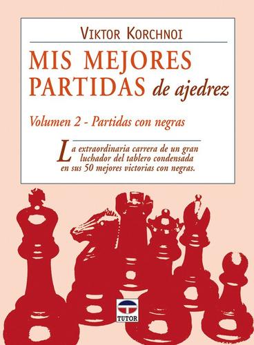 mis mejores partidas de ajedrez. vol 2 - con negras