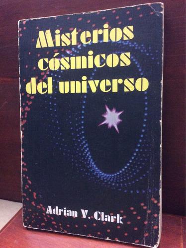 misterios cósmicos del universo - adrián v. clark