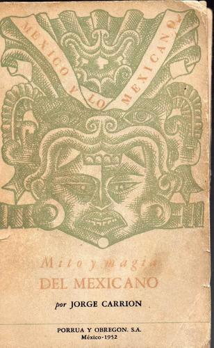 mito y magia del mexicano, jorge carrión, 1a. ed. 1952,104 p