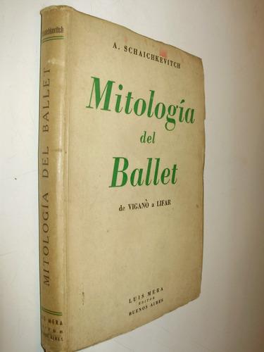 mitologia del ballet schaichkevitch luis mera bs. as. 1942