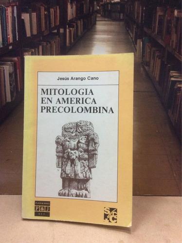 mitología en américa precolombina - jesús arango cano.