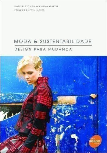 moda & sustentabilidade: design para mudança - 1ª edição