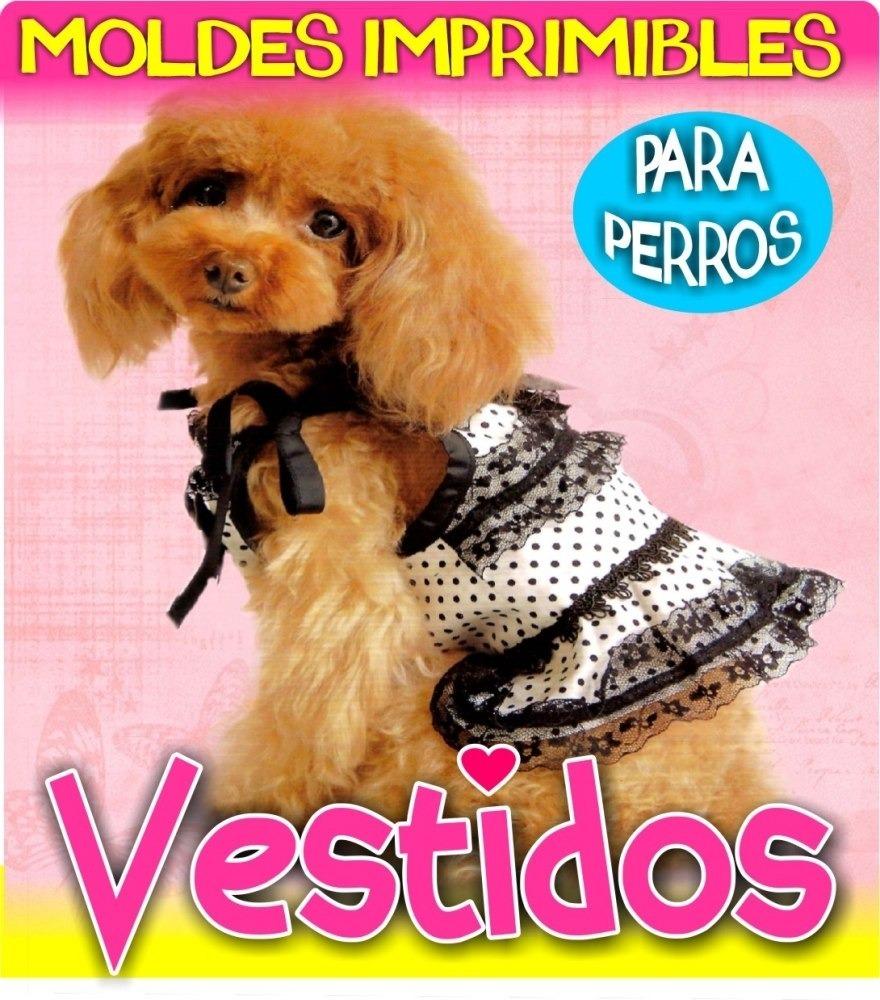 Moldes Imprimibles Vestiditos Ropa Para Perros - Patrones - $ 40,00 ...