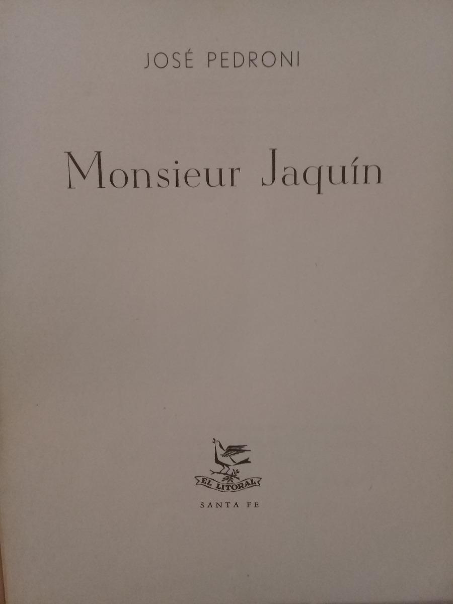 960298c149 Monsieur Jaquin. Jose Pedroni. El Litoral Ediciones -   200