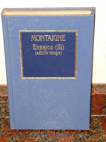 montaigne ensayos completos iii (edición íntegra) ed, orbis