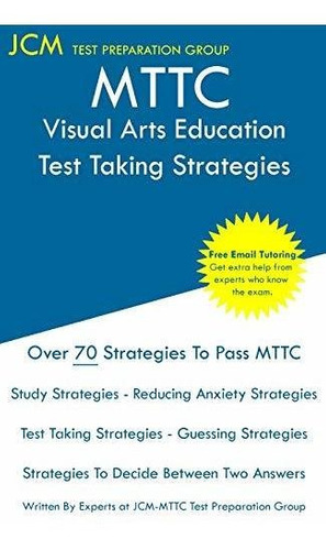 mttc visual arts education - test taking strategies : jcm-m