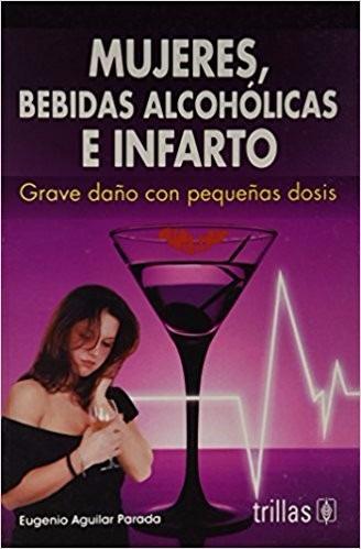 mujeres. bebidas alcoholicas e infarto / aguilar / trillas