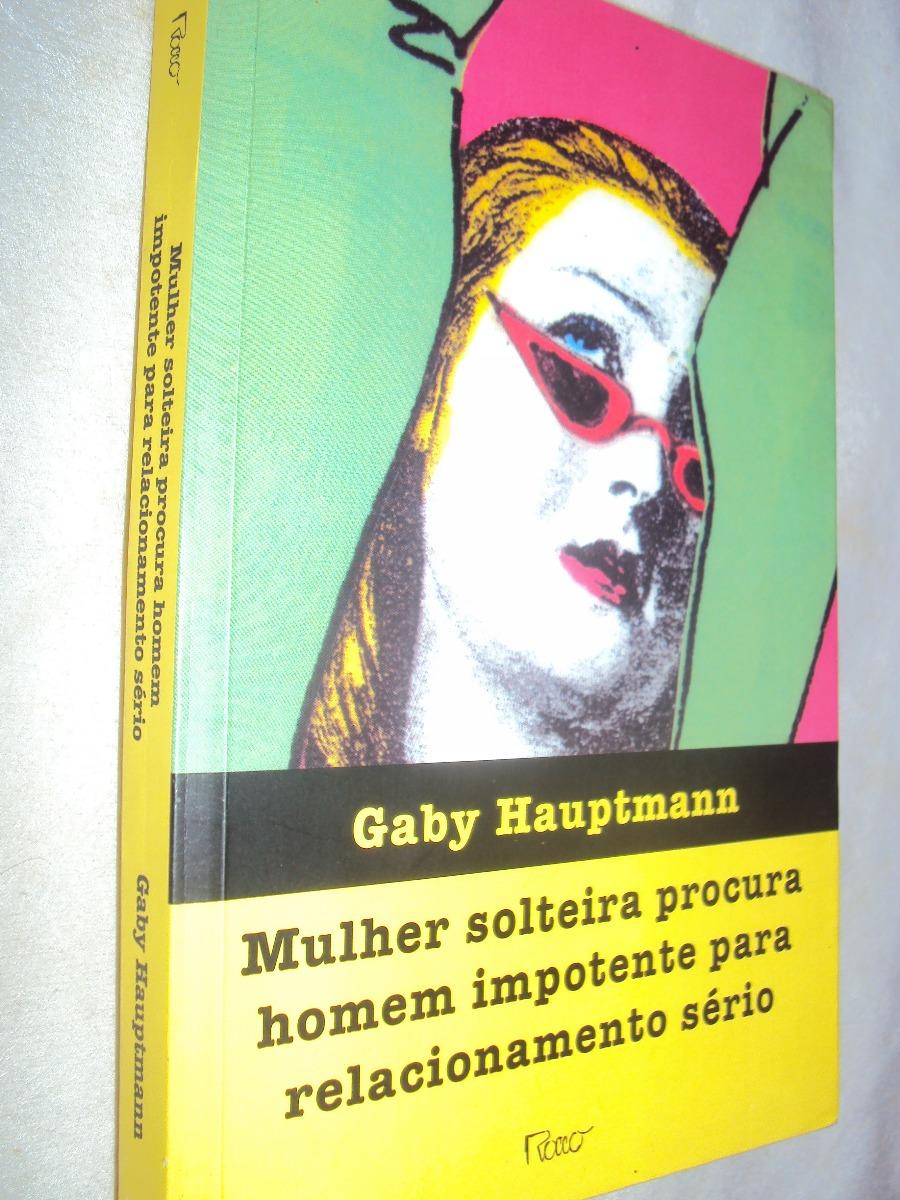 Características. Título do livro Mulher solteira procura homem impotente  para relacionamento sério  Autor Gaby Hauptmann ... 3d321e7208b