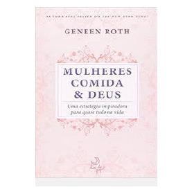 Mulheres Comida & Deus Geneen Roth