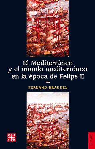 mundo mediterráneo en época felipe ii - tomo 2, braudel, fce