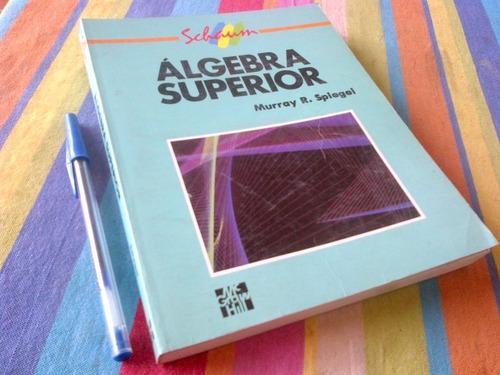 murray spiegel. algebra superior. serie schaum.