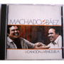 Machado Y Baez, La Cancion De Venezuela. Cd.
