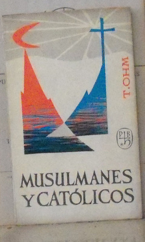 musulmanes y catolicos - t. ohm herder barcelona 1965 82p ac