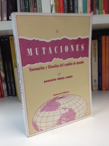 mutaciones- escenarios y filosofias.. augusto perez lindo