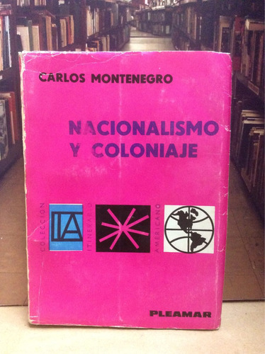 nacionalismo y coloniaje. carlos montenegro. historia