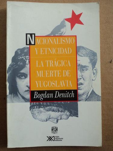 nacionalismo y etnicidad. la trágica muerte de yugoslavia