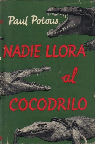 nadie llora al cocodrilo / paul potous