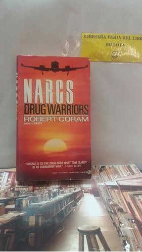 narcs, los guerreros de la droga-robert coram-(en ingles)