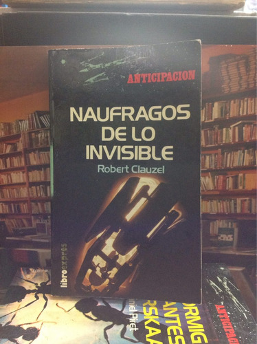 náufragos de lo invisible. robert clauzel