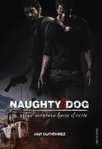 naughty dog una aventura hacia el éxito / gutiérrez (envíos)