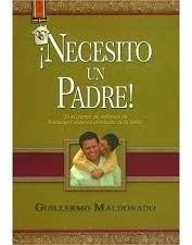 ¡necesito un padre! - guillermo maldonado (libro nuevo)