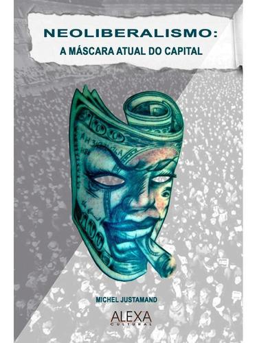 neoliberalismo: a máscara atual do capital
