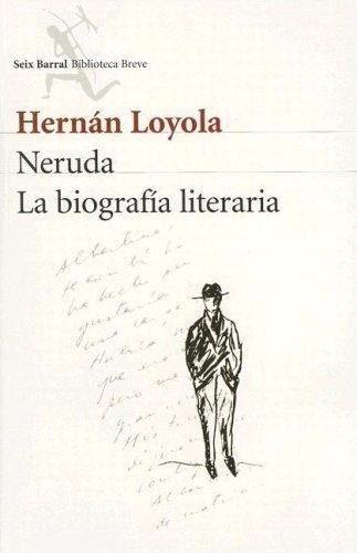neruda la biografía literaria - hernán loyola