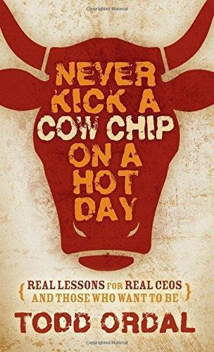 never kick a cow chip on a hot day : todd ordal