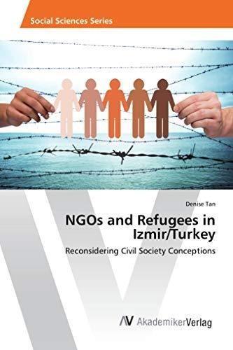 ngos and refugees in izmir/turkey : denise tan