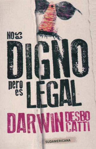 no es digno, pero es legal / darwin desbocatti