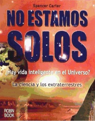 no estamos solos. ¿hay vida inteligente en el universo?(libr