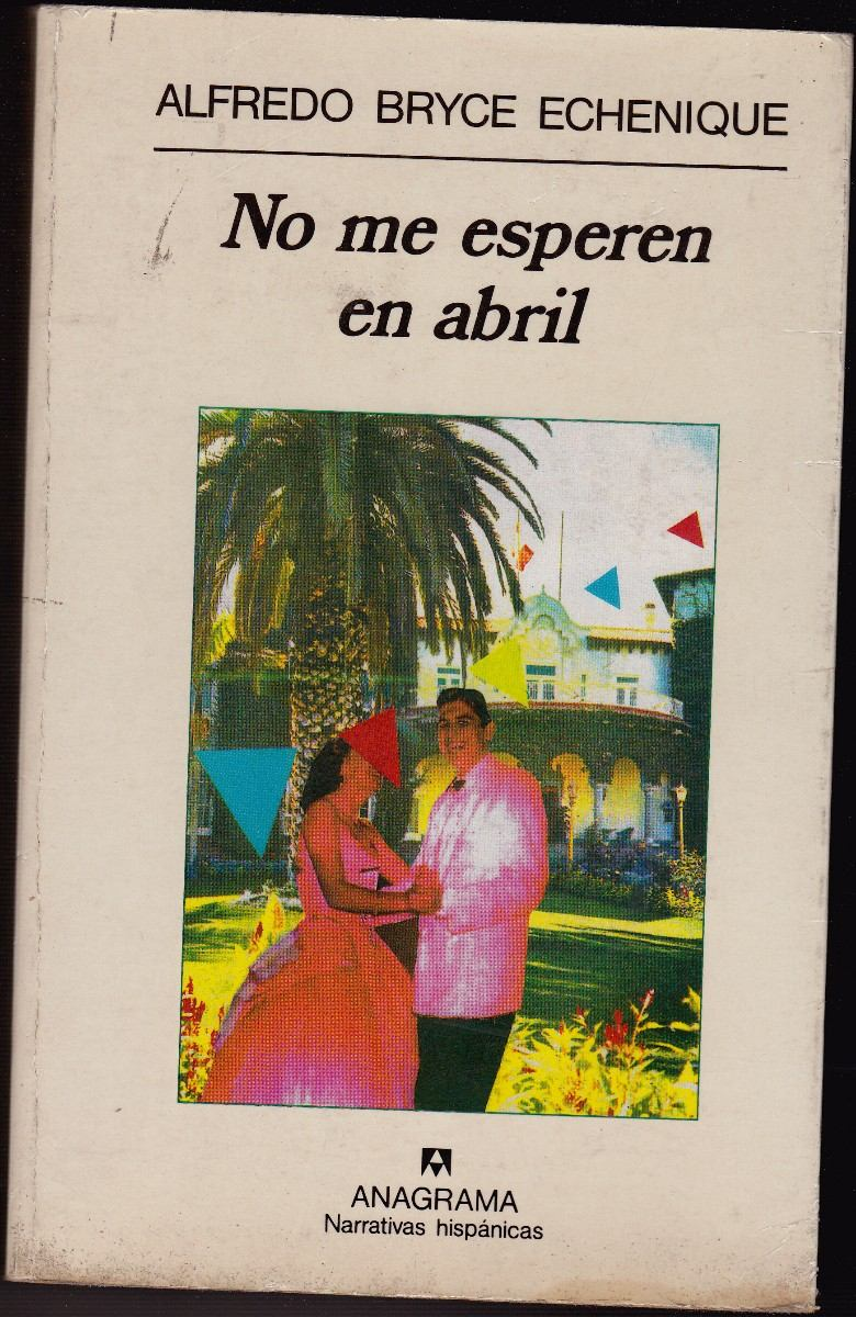 No Me Esperen En Abril Alfredo Bryce Echenique - $ 280,00
