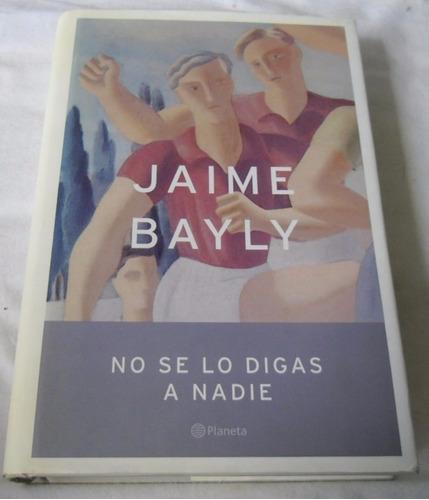 no se lo digas a nadie (jaime bayly)