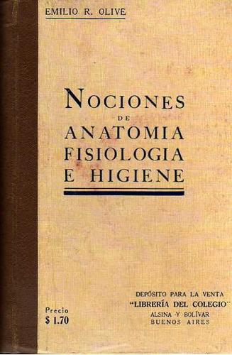 nociones de anatomía fisiología e higiene - olive, emilio