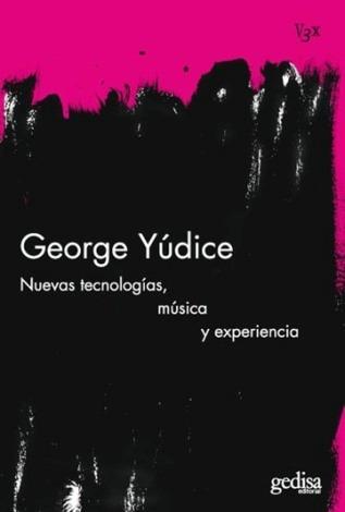 nuevas tecnologías, música y experiencia  - george yúdice