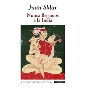 Nunca Llegamos A La India - Juan Sklar - Beatriz Viterbo