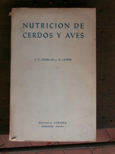 nutrición de cerdos y aves. j. t. morgan y d. lewis / acriba