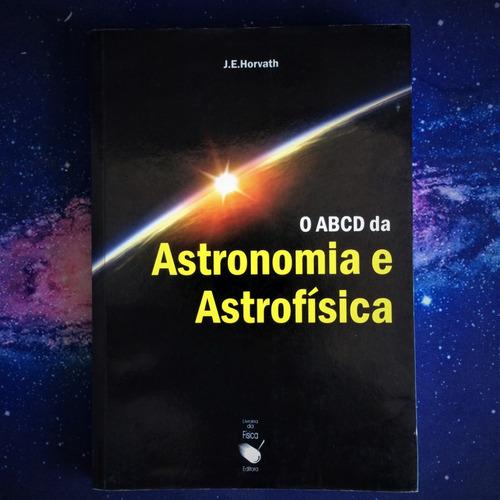 o abcd da astronomia e astrofísica - j.e. horvath