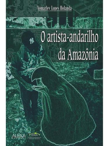 o artista-andarilho da amazônia e o florejar de sua práxis-p