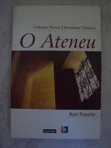 o ateneu - raul pompéia - coleção nossa literatura clássica