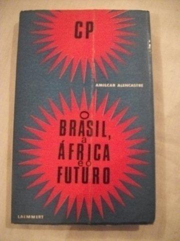 o brasil, a áfrica e o futuro - cp - amilcar alencastre
