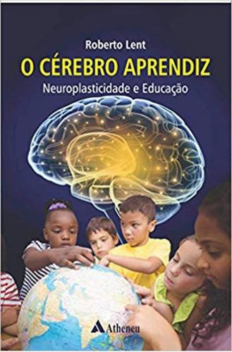 o cérebro aprendiz - neuroplasticidade e educação