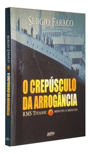 o crepúsculo da arrogância titanic sergio faraco livro