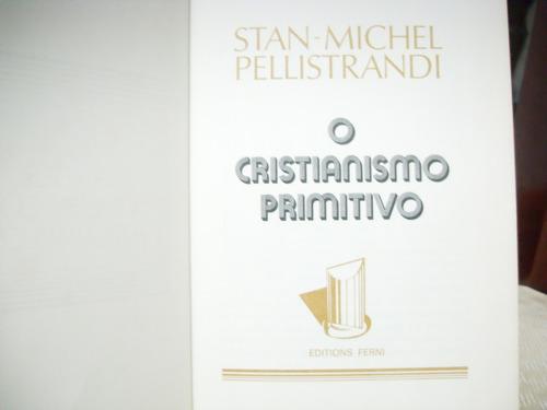 o cristianismo primitivo - stan - michel pellistrandi